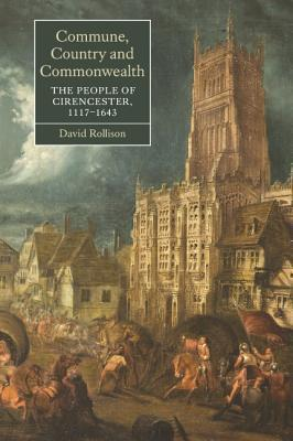 Commune, Country and Commonwealth: The People of Cirencester, 1117-1643 David Rollison