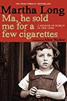 Ma, He Sold Me for a Few Cigarettes