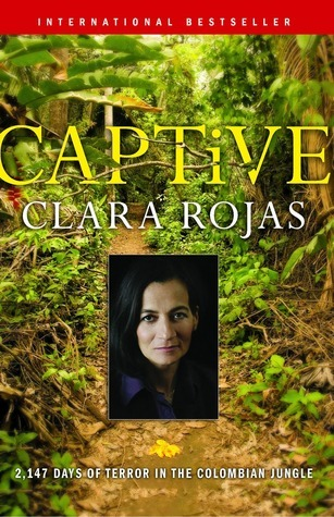 Captive: 2,147 Days of Terror in the Colombian Jungle Clara Rojas