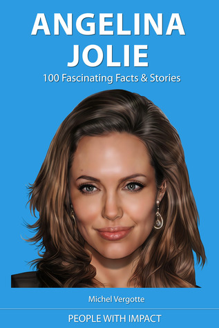 Angelina Jolie - 100 Fascinating Facts & Stories  by  Michel Vergotte