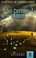 The Cutting Room: Episode II