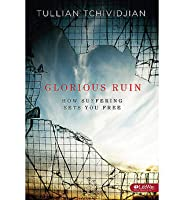 Glorious Ruin: How Suffering Sets You Free - Study Guide