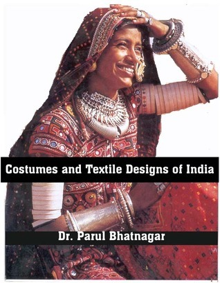 Costumes and Textile Designs of India  by  Parul Bhatnagar