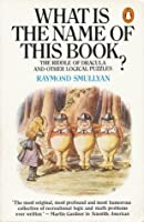 What Is The Name Of This Book?: The Riddle Of Dracula And Other Logical Puzzles (Penguin Press Science)