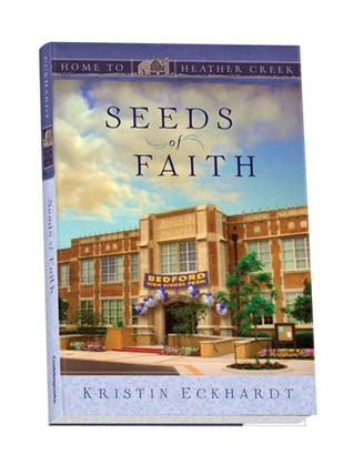 Seeds of Faith (Home to Heather Creek #10)  by  Kristin Eckhardt