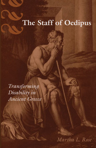 The Staff of Oedipus: Transforming Disability in Ancient Greece Martha L. Rose