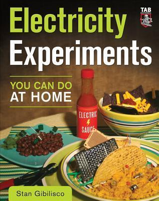 Electricity Experiments You Can Do at Home Stan Gibilisco