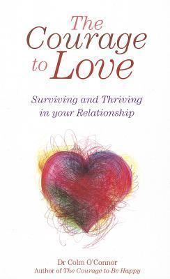 The Courage to Love: An Inspirational Guide to a Better Relationship  by  Colm OConnor