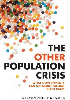 The Other Population Crisis: What Governments Can Do about Falling Birth Rates  by  Steven Philip Kramer
