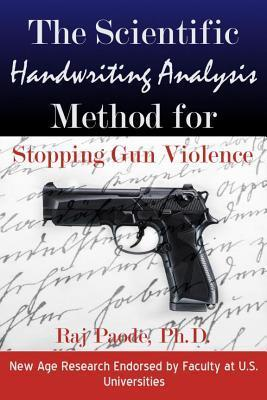 The Scientific Handwriting Analysis Method for Stopping Gun Violence  by  Raj Paode
