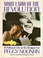 What I Saw at the Revolution: A Political Life in the Reagan Era (Abridged)