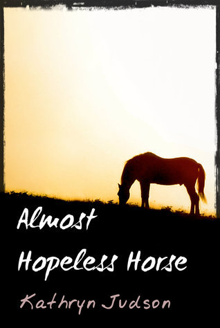 Almost Hopeless Horse  by  Kathryn Judson