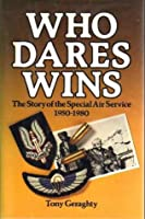 Who Dares Wins: The Story of the Special Air Service 1950-1980