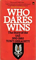 Who Dares Wins: The Story of the SAS 1950-1980