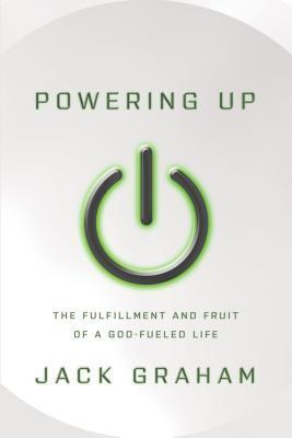 Powering Up: The Fulfillment and Fruit of a God-Fueled Life  by  Jack  Graham