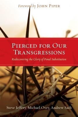 Pierced for Our Transgressions: Rediscovering the Glory of Penal Substitution  by  Steve Jeffery