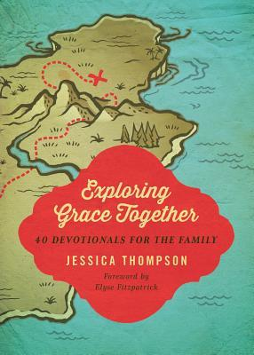 Exploring Grace Together: 40 Devotionals for the Family Jessica  Thompson