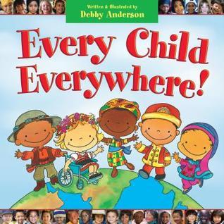 Every Child Everywhere!  by  Debby Anderson