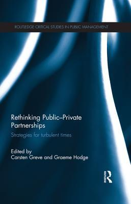 Rethinking Public-Private Partnerships: Strategies for Turbulent Times  by  Carsten Greve