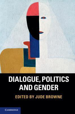 Dialogue, Politics and Gender  by  Jude Browne
