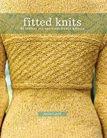 Fitted Knits: 25 Projects for the Fashionable Knitter