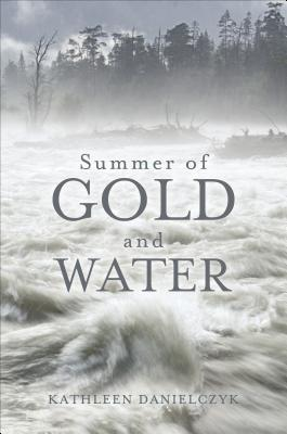 Summer of Gold and Water  by  Kathleen Danielczyk