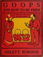 The Goops and How to Be Them: A Manual of Manners for Polite Infants