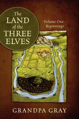The Land of The Three Elves-Volume One Grandpa Gray