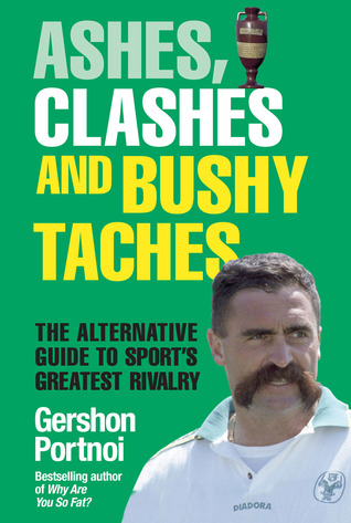 Ashes, Clashes and Bushy Taches: The talkSPORT Guide to Sports Greatest Rivalry  by  Gershon Portnoi