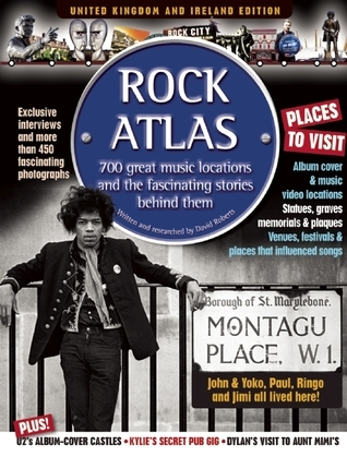 Rock Atlas: 700 Great Music Locations and the Fascinating Stories Behind Them  by  David      Roberts