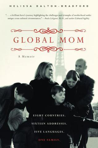 Global Mom: Eight Countries, Sixteen Addresses, Five Languages, One Family Melissa Bradford