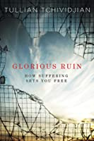 Glorious Ruin: How Suffering Sets You Free