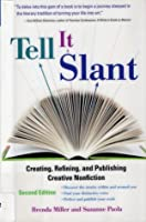Tell It Slant: Creating, Refining, and Publishing Creative Nonfiction