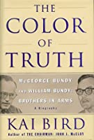 The Color Of Truth- McGeorge Bundy and William Bundy: Brothers In Arms