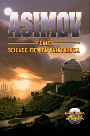 Asimov Teljes Science Fiction Univerzuma 8. (Encyclopedia Galactica Alternativa #8) Isaac Asimov