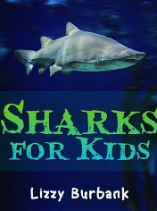 Sharks for Kids  by  Lizzy Burbank