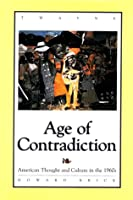 Age of Contradiction: American Thought & Culture in the 1960s (Twayne's American Thought and Culture Series)