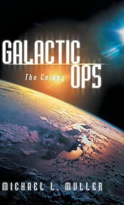 Galactic Ops: The Colony  by  Michael L Muller