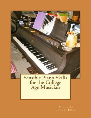 Sensible Piano Skills for the College Age Musician  by  Dr Michelle Conda