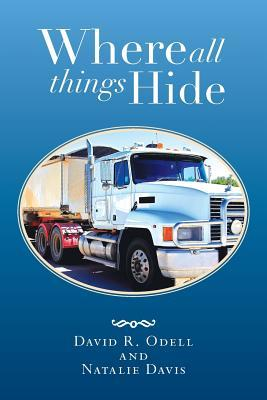 Where All Things Hide  by  David R. Odell