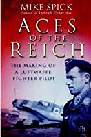 Aces of the Reich: The Making of a Luftwaffe Fighter-Pilot