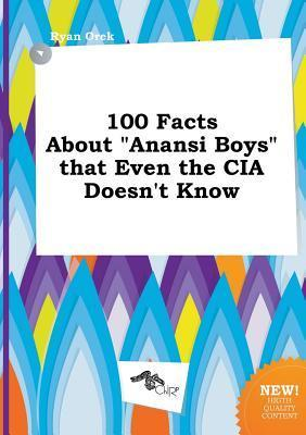 100 Facts about Anansi Boys That Even the CIA Doesnt Know  by  Ryan Orek