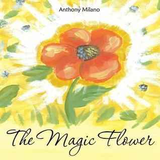 The Magic Flower  by  Anthony Milano