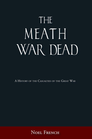 The Meath War Dead: A History of the Casualties of the Great War Noel French