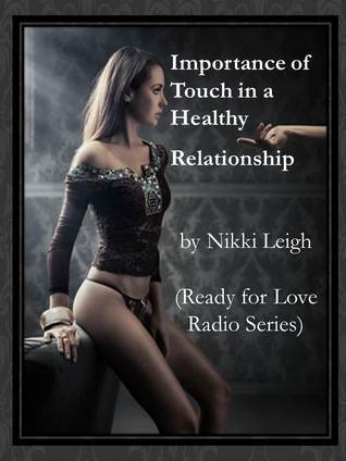 Importance of Touch in a Healthy Relationship (Ready for Love Series with Love Coach Nikki Leigh) Nikki Leigh