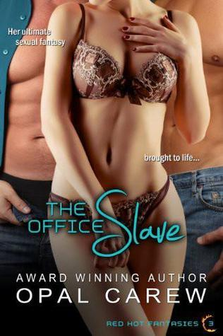 The Office Slave (The Office Slave, #1) (Red Hot Fantasies, #3.1)  by  Opal Carew