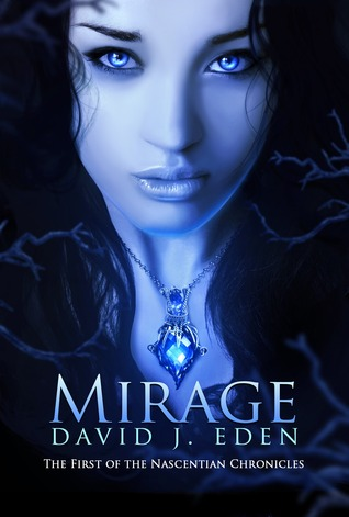 Mirage - The First of the Nascentian Chronicles  by  David J. Eden