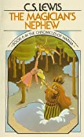 The Magician's Nephew (The Chronicles of Narnia, #6)