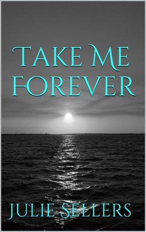Take Me Forever  by  Julie Sellers