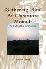 Gathering Flint at Claremore Mound: A Collection of Poems  by  Ramona Levacy